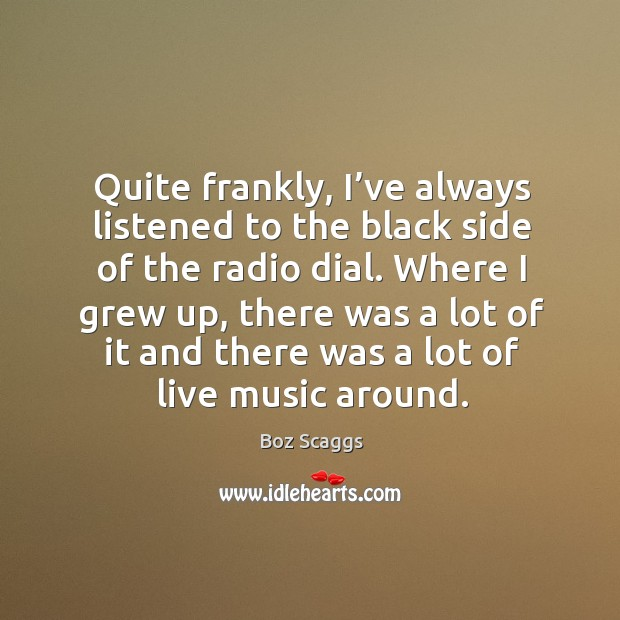 Quite frankly, I've always listened to the black side of the radio dial. Image