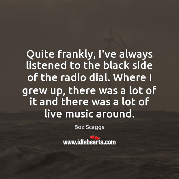 Image, Quite frankly, I've always listened to the black side of the radio