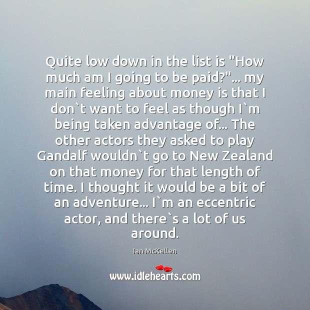 "Quite low down in the list is ""How much am I going Ian McKellen Picture Quote"