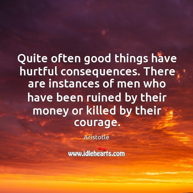 Image, Quite often good things have hurtful consequences. There are instances of men