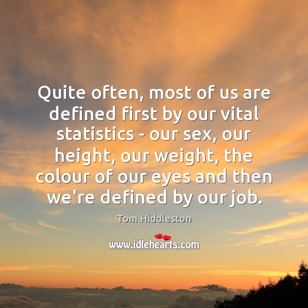 Quite often, most of us are defined first by our vital statistics Image