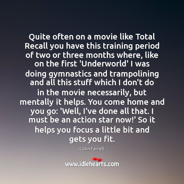 Quite often on a movie like Total Recall you have this training Colin Farrell Picture Quote