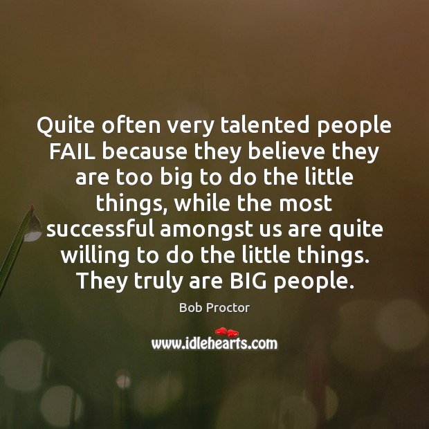 Quite often very talented people FAIL because they believe they are too Bob Proctor Picture Quote