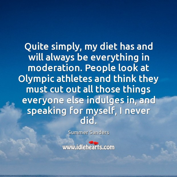 Quite simply, my diet has and will always be everything in moderation. Image