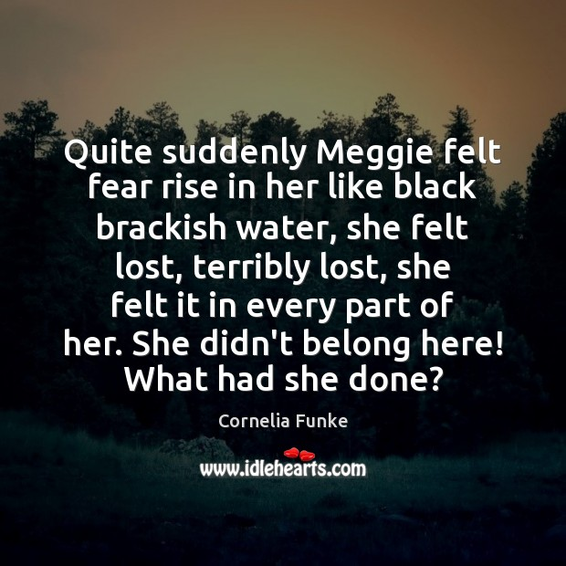 Quite suddenly Meggie felt fear rise in her like black brackish water, Image