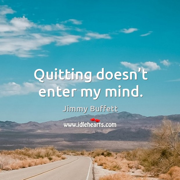 Quitting doesn't enter my mind. Image