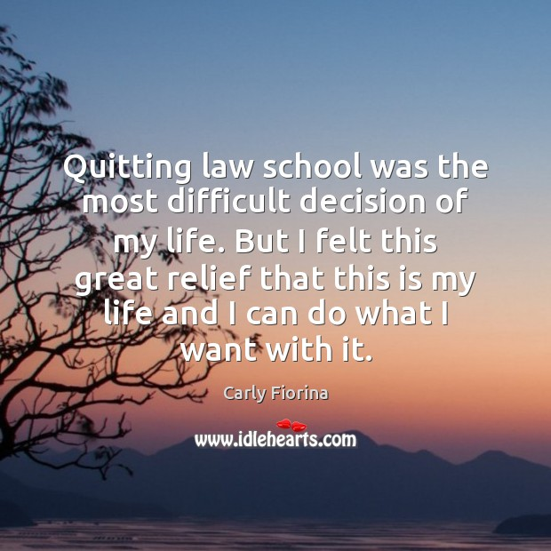 Quitting law school was the most difficult decision of my life. But Carly Fiorina Picture Quote