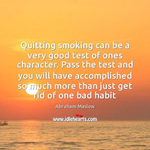 Image, Quitting smoking can be a very good test of ones character. Pass