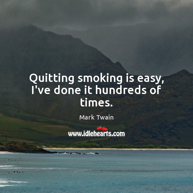 Quitting smoking is easy, I've done it hundreds of times. Smoking Quotes Image