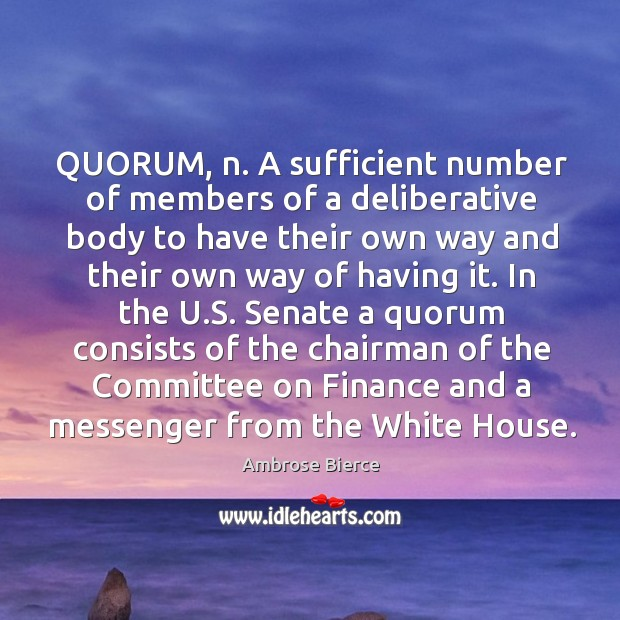 Image, QUORUM, n. A sufficient number of members of a deliberative body to
