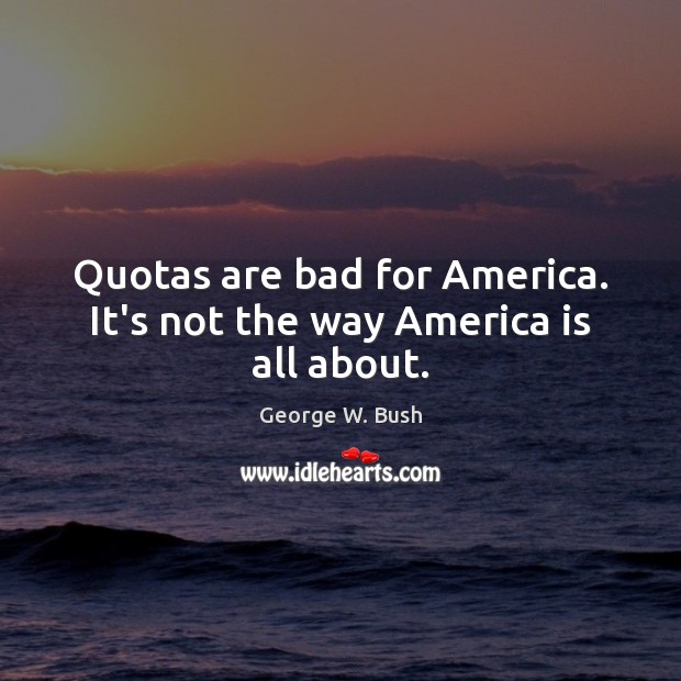 Image, Quotas are bad for America. It's not the way America is all about.