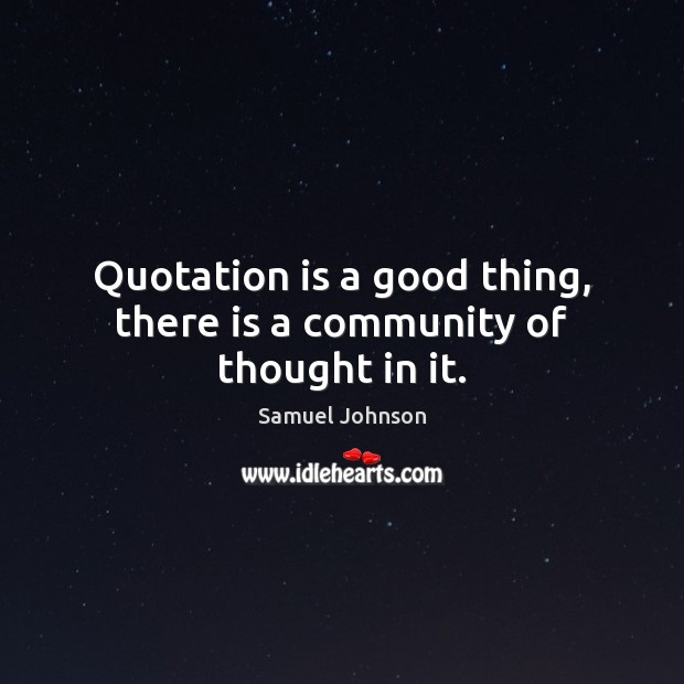 Quotation is a good thing, there is a community of thought in it. Image