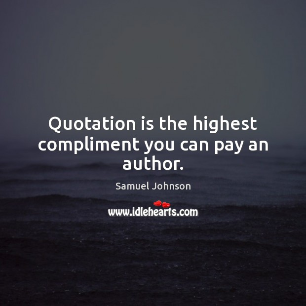 Image, Quotation is the highest compliment you can pay an author.