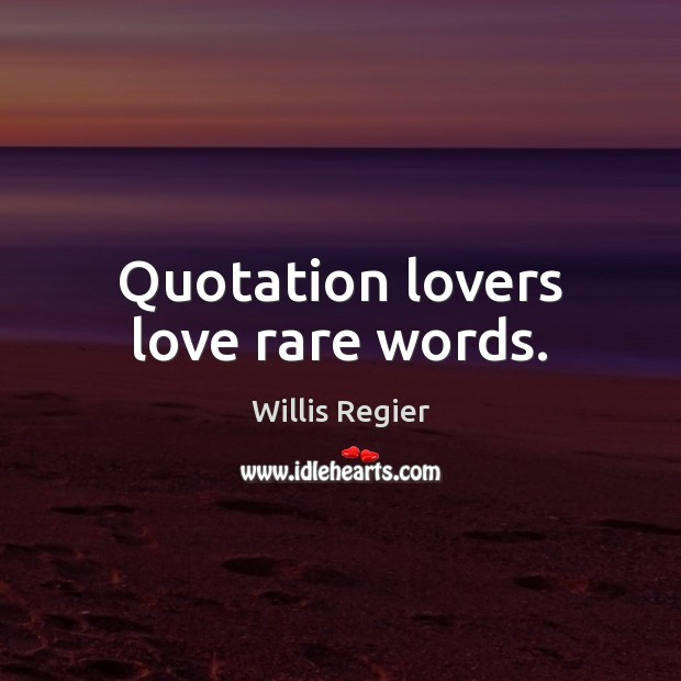 Quotation lovers love rare words. Image