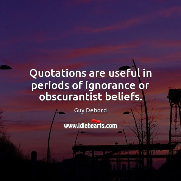 Quotations are useful in periods of ignorance or obscurantist beliefs. Image