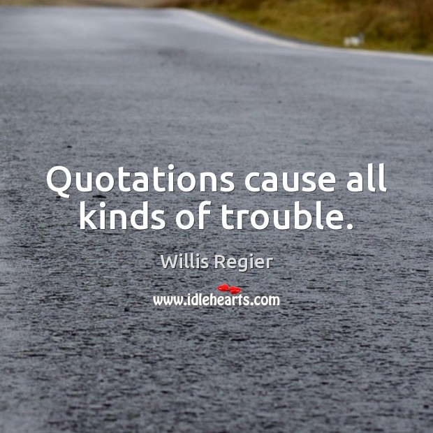 Quotations cause all kinds of trouble. Image