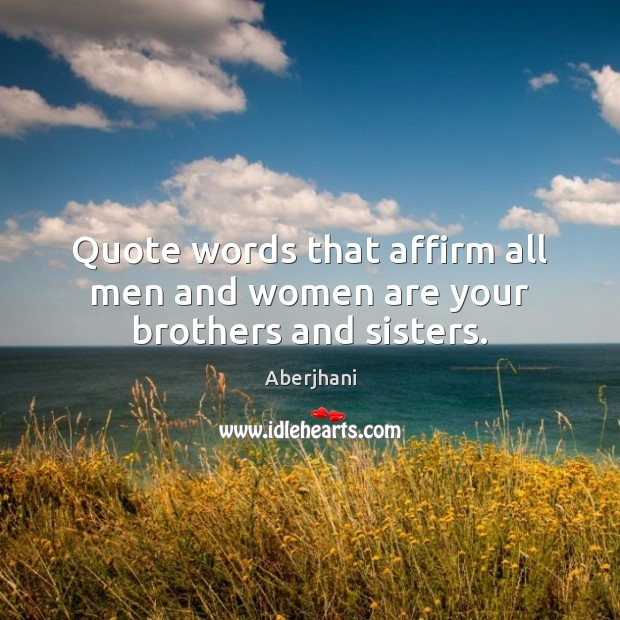 Image, Quote words that affirm all men and women are your brothers and sisters.