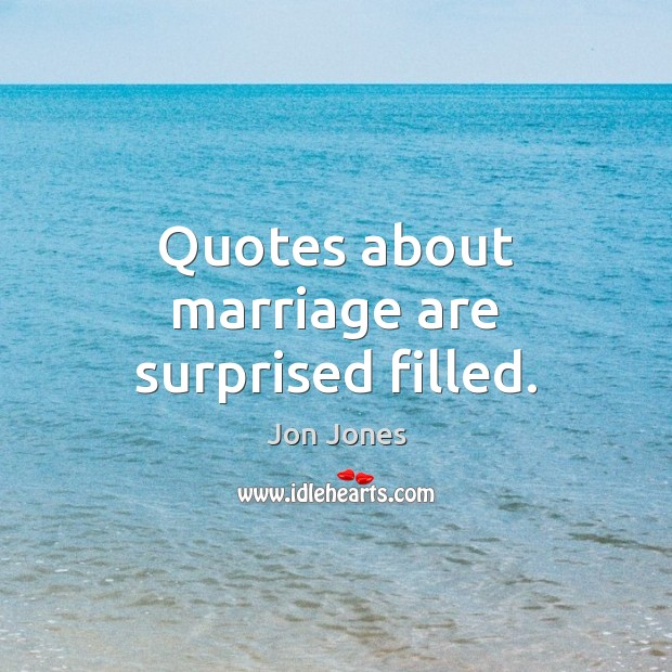 Quotes about marriage are surprised filled. Jon Jones Picture Quote