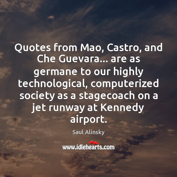 Quotes from Mao, Castro, and Che Guevara… are as germane to our Saul Alinsky Picture Quote