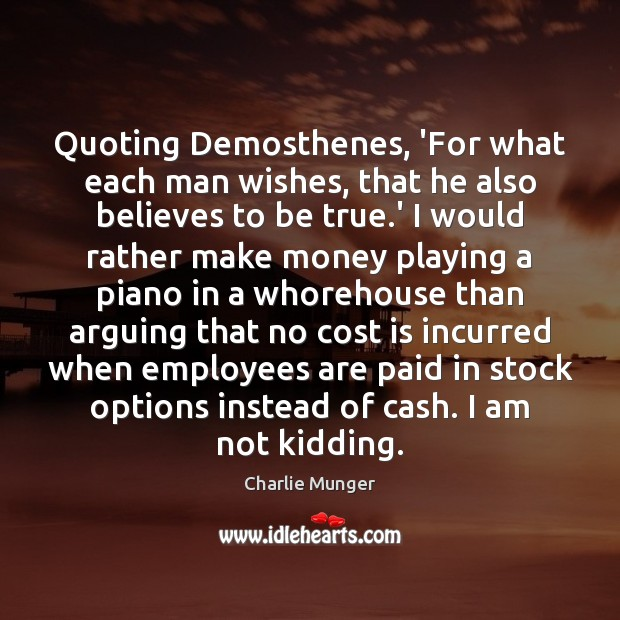 Quoting Demosthenes, 'For what each man wishes, that he also believes to Image