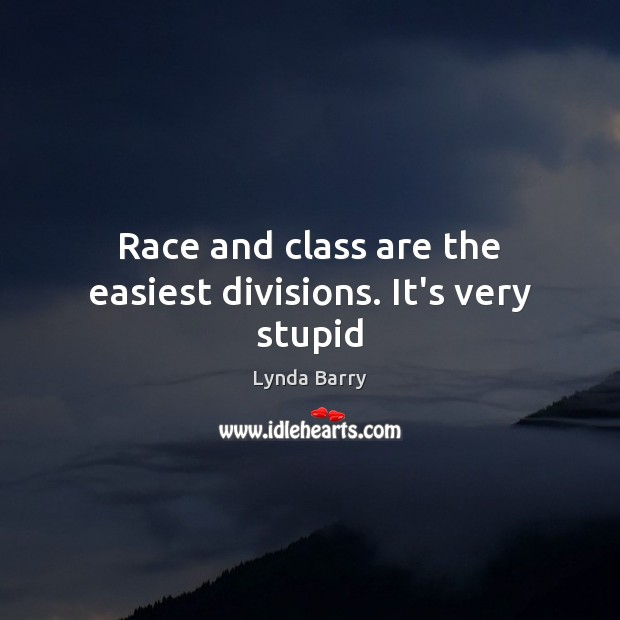 Race and class are the easiest divisions. It's very stupid Image