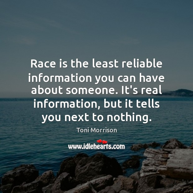 Race is the least reliable information you can have about someone. It's Toni Morrison Picture Quote