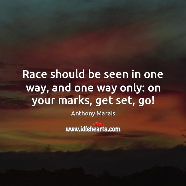 Image, Race should be seen in one way, and one way only: on your marks, get set, go!