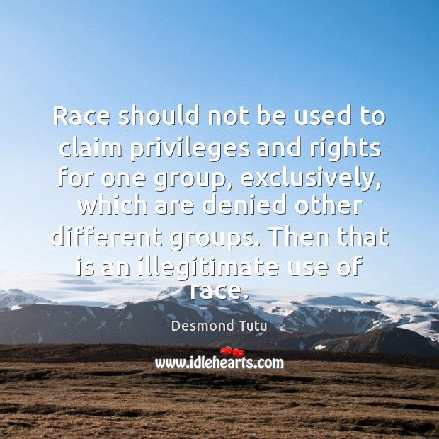 Image, Race should not be used to claim privileges and rights for one