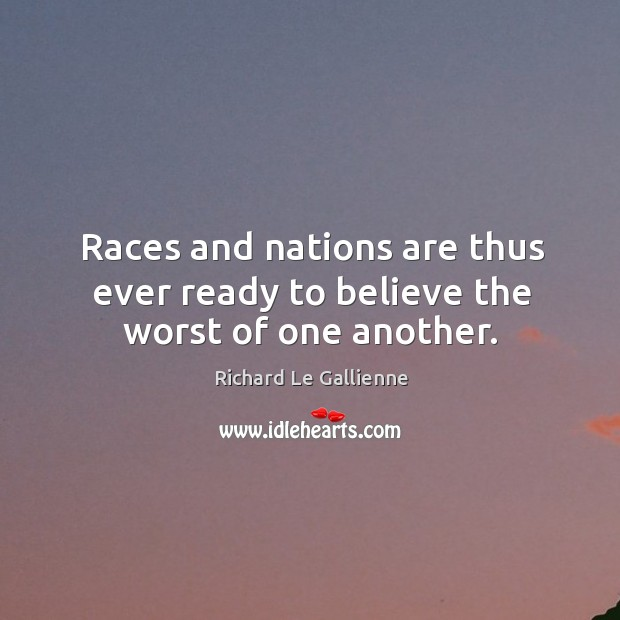 Races and nations are thus ever ready to believe the worst of one another. Image
