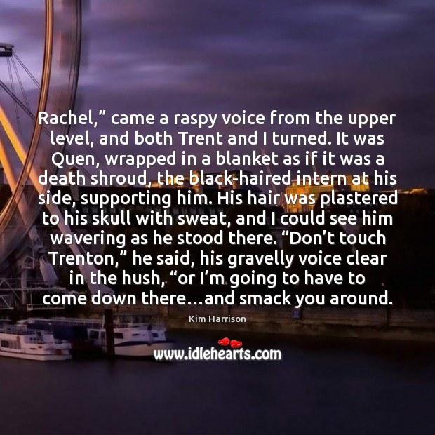 """Image, Rachel,"""" came a raspy voice from the upper level, and both Trent"""