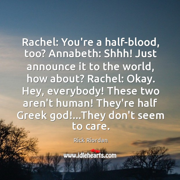 Rachel: You're a half-blood, too? Annabeth: Shhh! Just announce it to the Rick Riordan Picture Quote