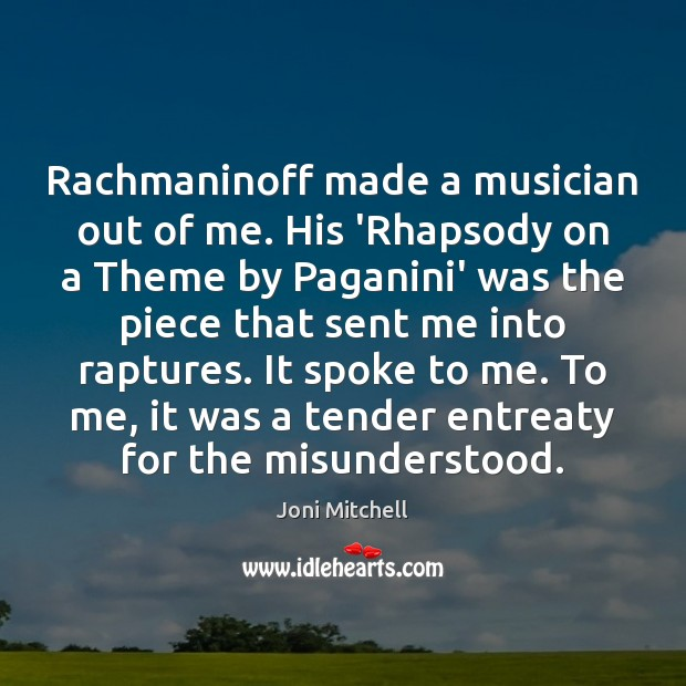 Rachmaninoff made a musician out of me. His 'Rhapsody on a Theme Image