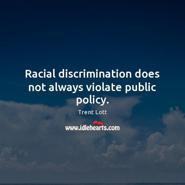 Image, Racial discrimination does not always violate public policy.