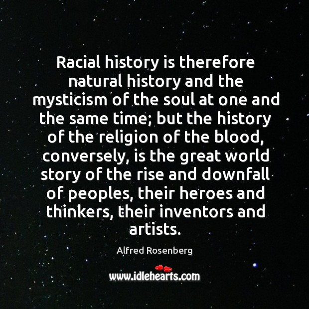 Racial history is therefore natural history and the mysticism of the soul at one and the same time Image
