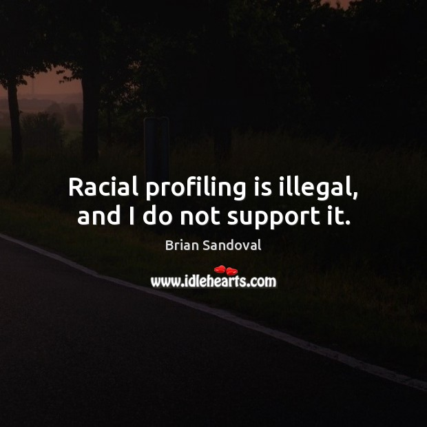 Image, Racial profiling is illegal, and I do not support it.
