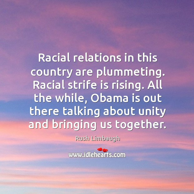 Racial relations in this country are plummeting. Racial strife is rising. All Image