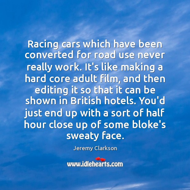 Image, Racing cars which have been converted for road use never really work.