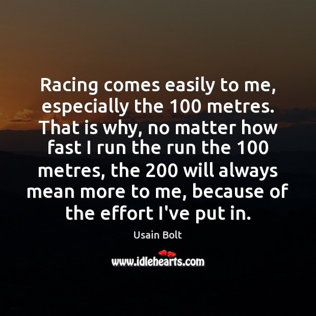 Racing comes easily to me, especially the 100 metres. That is why, no Usain Bolt Picture Quote