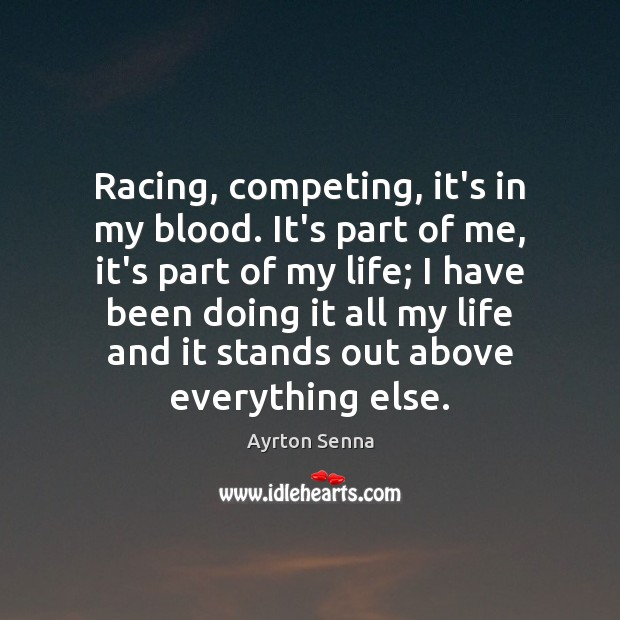 Racing, competing, it's in my blood. It's part of me, it's part Image