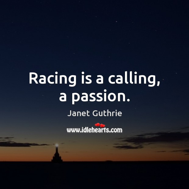 Racing is a calling, a passion. Racing Quotes Image