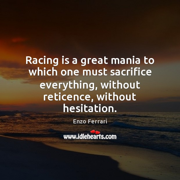 Racing is a great mania to which one must sacrifice everything, without Racing Quotes Image