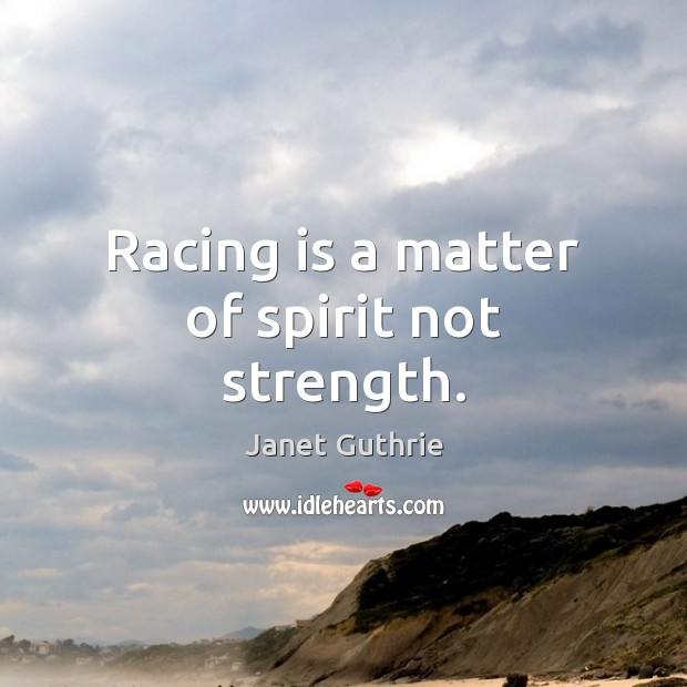 Racing is a matter of spirit not strength. Racing Quotes Image