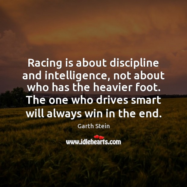 Racing is about discipline and intelligence, not about who has the heavier Racing Quotes Image