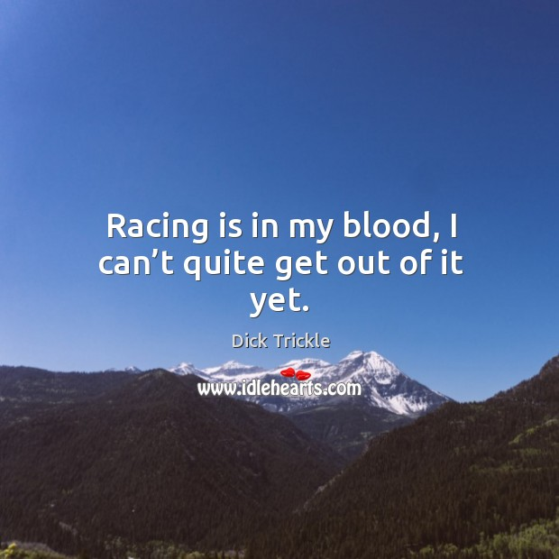 Racing is in my blood, I can't quite get out of it yet. Racing Quotes Image
