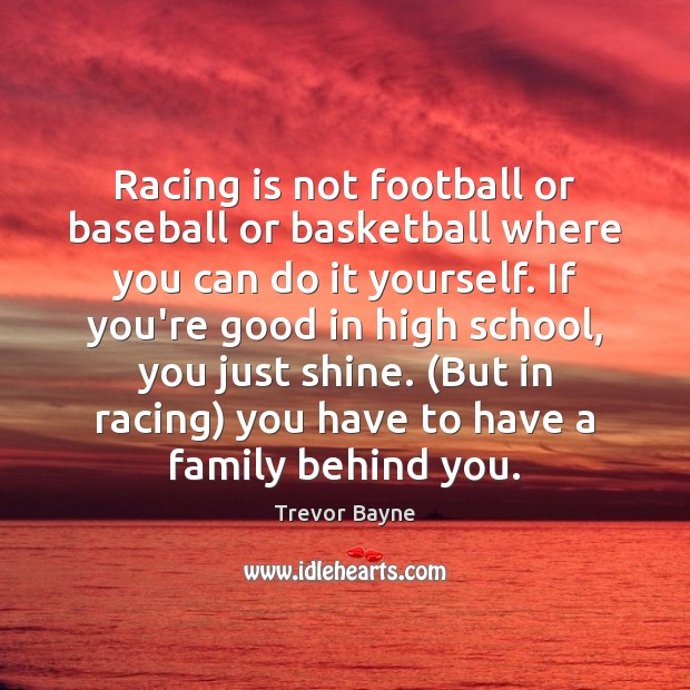 Racing is not football or baseball or basketball where you can do Racing Quotes Image