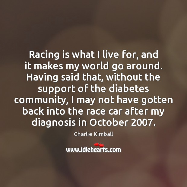 Racing is what I live for, and it makes my world go Racing Quotes Image