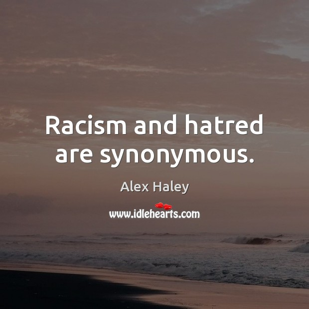 Image, Racism and hatred are synonymous.