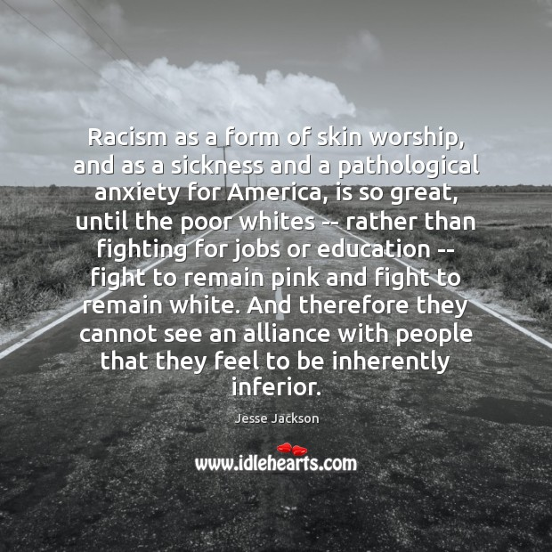 Racism as a form of skin worship, and as a sickness and Jesse Jackson Picture Quote