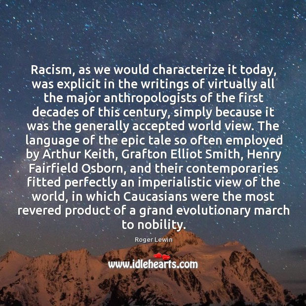 Image, Racism, as we would characterize it today, was explicit in the writings of virtually all