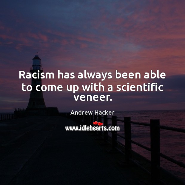 Image, Racism has always been able to come up with a scientific veneer.